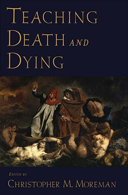 Teaching Death and Dying, Moreman, Christopher M.