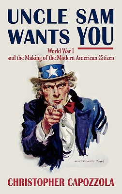 Image for Uncle Sam Wants You: World War I and the Making of the Modern American Citizen