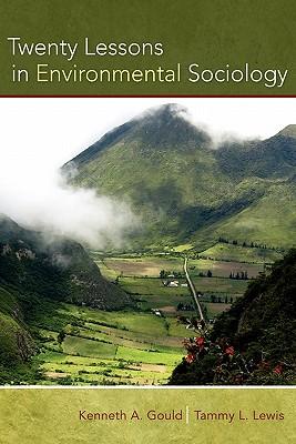 Twenty Lessons in Environmental Sociology, Gould, Kenneth A.; Lewis, Tammy L.