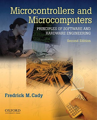 Microcontrollers and Microcomputers Principles of Software and Hardware Engineering, Cady, Frederick M