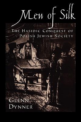 Image for Men of Silk: The Hasidic Conquest of Polish Jewish Society