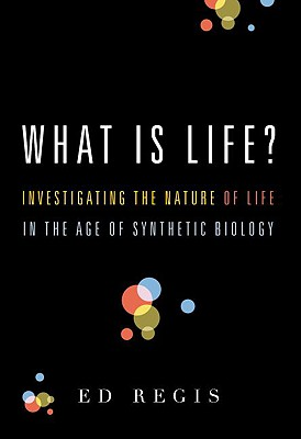 What Is Life?: Investigating the Nature of Life in the Age of Synthetic Biology, Regis, Ed