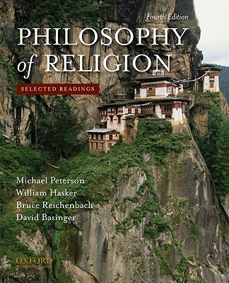 Philosophy of Religion: Selected Readings, Michael Peterson, William Hasker, Bruce Reichenbach, David Basinger