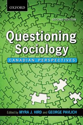 Questioning Sociology: Canadian Perspectives, Myra Hird (Author), George Pavlich (Author)