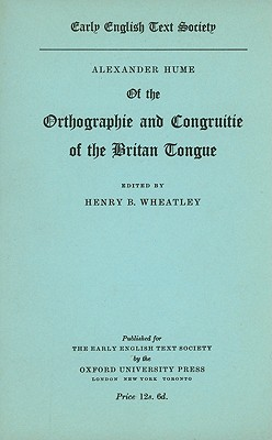 Alexander Hume of the Orthographie and Congruitie of the Britan Tongue (Early English Text Society Original Series)