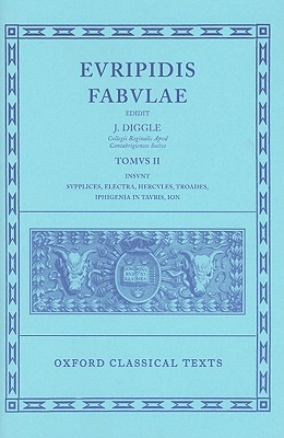 Fabulae: Volume II:  Supplices, Electra, Hercules, Troades, Iphigenia in Tauris, Ion (Oxford Classical Texts), Euripides