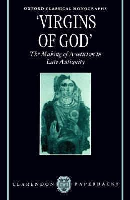 """Image for """"Virgins of God"""": The Making of Asceticism in Late Antiquity (Oxford Classical Monographs)"""