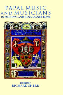 Image for Papal Music and Musicians in Late Medieval and Renaissance Rome