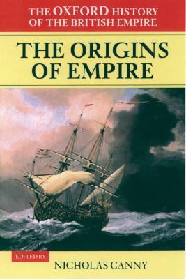 Image for The Oxford History of the British Empire: Volume I: The Origins of Empire: British Overseas Enterprise to the Close of the Seventeenth Century