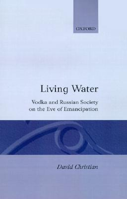 Image for Living Water: Vodka and Russian Society on the Eve of Emancipation