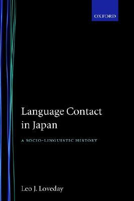 Image for Language Contact in Japan: A Socio-Linguistic History (Oxford Studies in Language Contact)