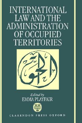 International Law and the Administration of Occupied Territories: Two Decades of Israeli Occupation of the West Bank and Gaza Strip