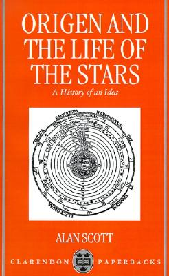 Origen and the Life of the Stars: A History of an Idea (Oxford Early Christian Studies), Alan Scott