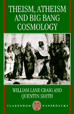 Image for Theism, Atheism, and Big Bang Cosmology (Clarendon Paperbacks)
