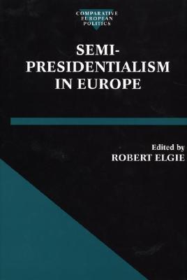 Semi-Presidentialism in Europe (Comparative Politics)