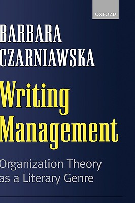 Image for Writing Management: Organization Theory as a Literary Genre