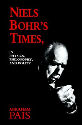 Image for Niels Bohr's Times, In Physics, Philosophy, and Polity