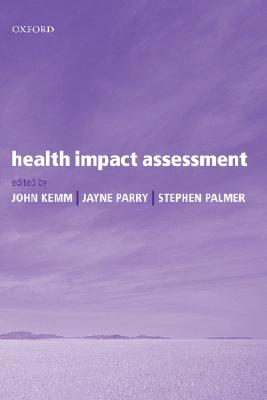 Health Impact Assessment: Concepts, Theory, Techniques and Applications (Oxford Medical Publications)