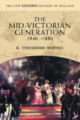 The Mid-Victorian Generation 1846-1886 (New Oxford History of England), Hoppen, K. Theodore