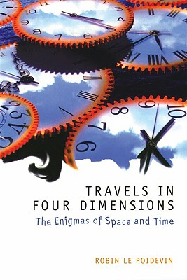 Travels in Four Dimensions: The Enigmas of Space and Time, Le Poidevin, Robin