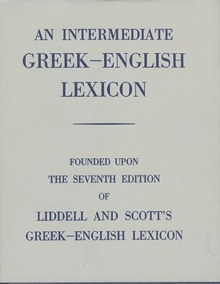 Image for An Intermediate Greek-English Lexicon: Founded upon the Seventh Edition of Liddell and Scott's Greek-English Lexicon