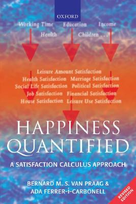 Happiness Quantified: A Satisfaction Calculus Approach, van Praag, Bernard; Ferrer-i-Carbonell, Ada