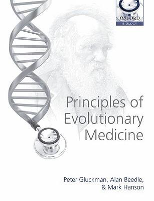 Principles of Evolutionary Medicine (Oxford Biology), Gluckman, Peter; Beedle, Alan; Hanson, Mark