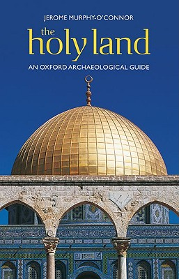 The Holy Land: An Oxford Archaeological Guide (Oxford Archaeological Guides), Jerome Murphy-O'Connor