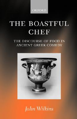 Image for The Boastful Chef: The Discourse of Food in Ancient Greek Comedy