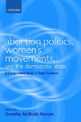 Abortion Politics, Women's Movements, and the Democratic State: A Comparative Study of State Feminism (Gender and Politics)