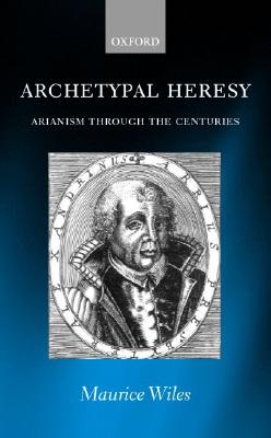 Image for Archetypal Heresy: Arianism Through the Centuries