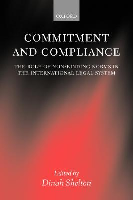 Image for Commitment and Compliance: The Role of Non-Binding Norms in the International Legal System