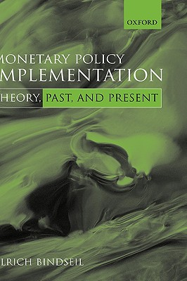 Monetary Policy Implementation: Theory, Past, and Present, Bindseil, Ulrich