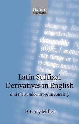 Latin Suffixal Derivatives in English: and Their Indo-European Ancestry (Oxford Linguistics), Miller, D. Gary