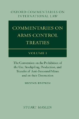 Image for Commentaries on Arms Control Treaties: The Convention on the Prohibition of the Use, Stockpiling, Production, and Transfer of Anti-Personnel Mines and ... 1 (Oxford Commentaries on International Law)