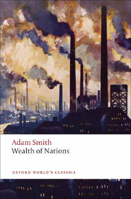 An Inquiry into the Nature and Causes of the Wealth of Nations: A Selected Edition (Oxford World's Classics), Adam Smith
