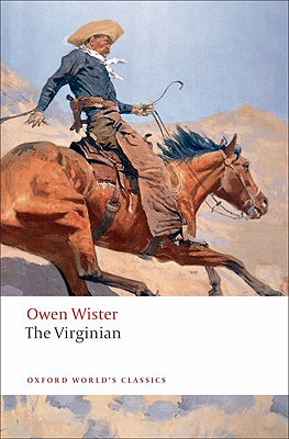 The Virginian: A Horseman of the Plains (Oxford World's Classics), Wister, Owen