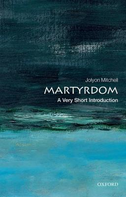 Image for Martyrdom: A Very Short Introduction (Very Short Introductions)