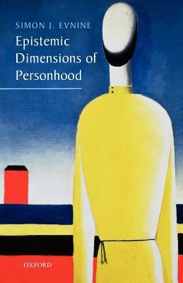 Epistemic Dimensions of Personhood, Evnine, Simon J.