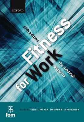 Fitness for Work: The Medical Aspects, Palmer, Keith T; Brown, Ian; Hobson, John