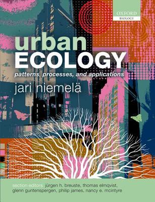 Urban Ecology: Patterns, Processes, and Applications, Niemela, Jari; Breuste, Jurgen H.; Guntenspergen, Glenn; McIntyre, Nancy E.; Elmqvist, Thomas; James, Philip