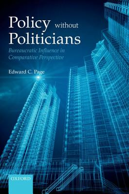 Policies Without Politicians: Bureaucratic Influence in Comparative Perspective, Page, Edward C