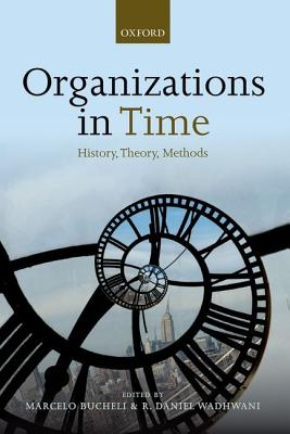 Organizations in Time: History, Theory, Methods, Bucheli, Marcelo; Wadhwani, R. Daniel