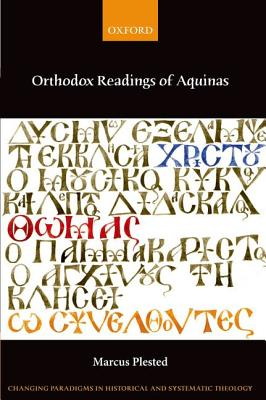 Orthodox Readings of Aquinas (Changing Paradigms in Historical and Systematic Theology), Marcus Plested  (Author)