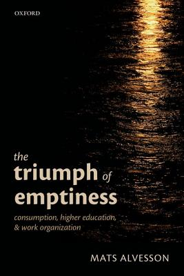 The Triumph of Emptiness: Consumption, Higher Education, and Work Organization, Alvesson, Mats
