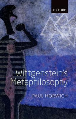 Wittgenstein's Metaphilosophy, Horwich, Paul