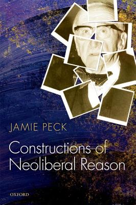 Constructions of Neoliberal Reason, Peck, Jamie