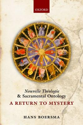 Nouvelle Theologie and Sacramental Ontology: A Return to Mystery, Hans Boersma