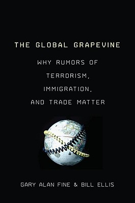 Image for The Global Grapevine: Why Rumors of Terrorism, Immigration, and Trade Matter