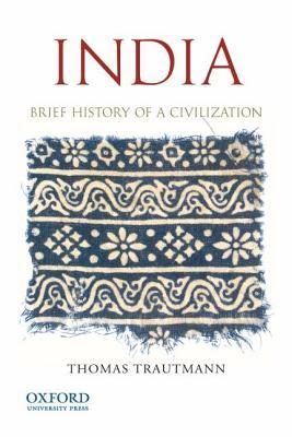 India: Brief History of a Civilization, Trautmann, Thomas R.